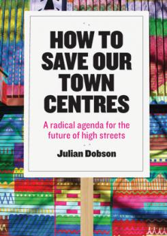 How to Save our Town Centres Publication Urban Design Group