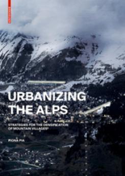 Urbanizing the Alps  Publication Urban Design Group