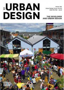 URBAN DESIGN 121 Winter 2012 Publication Urban Design Group