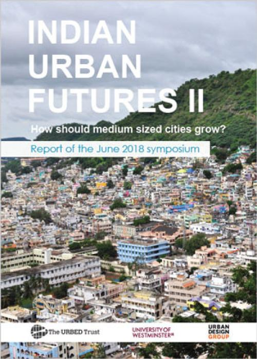 Indian Urban Futures II - How should medium sized cities grow? Publication Urban Design Group